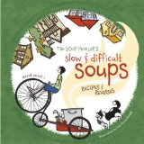 The Soup Peddler's Slow & Difficult Soups by David Ansel