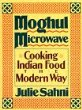 Moghul Microwave: Cooking Indian Food the Modern Way (1990) by Julie Sahni